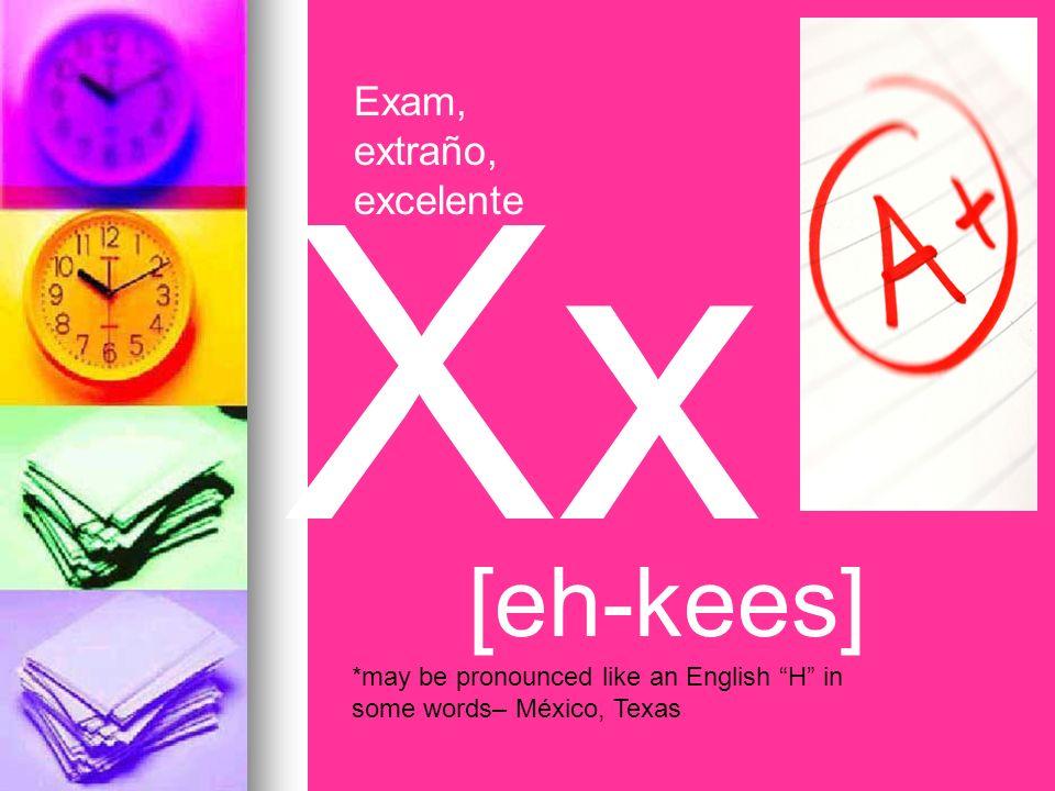 Xx [eh-kees] Exam, extraño, excelente